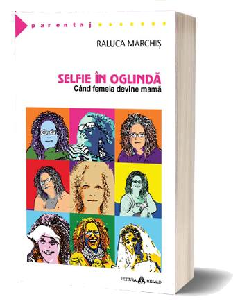 Raluca Barbu, Raluca Marchis, Selfie in oglinda. Cand femeia devine mama
