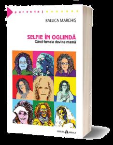 Raluca Barbu Selfie in oglinda Cand femeia devine mama